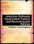 American Railroads Government Control and Reconstruction Policies