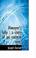 Almayer's Folly: A Story of an Eastern River