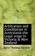 Arbitration and Conciliation in Australasia the Legal Wage in Victoria & New Zealand