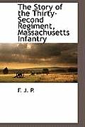 The Story of the Thirty-Second Regiment, Massachusetts Infantry