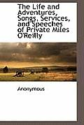 The Life and Adventures, Songs, Services, and Speeches of Private Miles O'Reilly