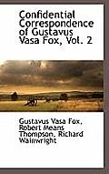 Confidential Correspondence of Gustavus Vasa Fox, Vol. 2