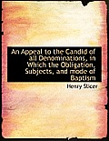 An Appeal to the Candid of All Denominations, in Which the Obligation, Subjects, and Mode of Baptism