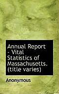 Annual Report - Vital Statistics of Massachusetts. (Title Varies)