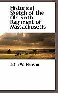 Historical Sketch of the Old Sixth Regiment of Massachusetts