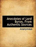 Anecdotes of Lord Byron, from Authentic Sources