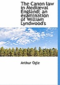 The Canon Law in Medi Val England; An Examination of William Lyndwood's