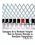 Campagnes de La R Volution Fran Aise Dans Les Pyr N Es Orientales Et Description Topographique
