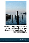 Bulwer's Lady of Lyons: With a Complete Idiomatical and Grammatical Vocabulary for Translation from