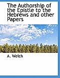 The Authorship of the Epistle to the Hebrews and Other Papers