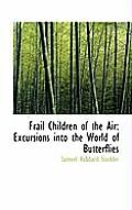 Frail Children of the Air: Excursions Into the World of Butterflies