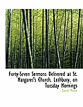 Forty-Seven Sermons Delivered at St. Margaret's Church, Lothbury, on Tuesday Mornings