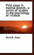 First Steps in Mental Growth, a Series of Studies in the Psychology of Infance