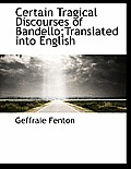 Certain Tragical Discourses of Bandello;translated Into English