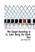 The Gospel According to St. Luke: Being the Greek Text