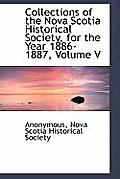 Collections of the Nova Scotia Historical Society, for the Year 1886-1887, Volume V