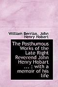 The Posthumous Works of the Late Right Reverend John Henry Hobart ...: With a Memoir of His Life
