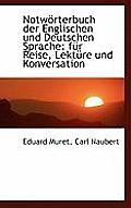 Notw Rterbuch Der Englischen Und Deutschen Sprache: Fur Reise, Lekt Re Und Konversation
