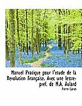 Manuel Pratique Pour L' Tude de La R Volution Fran Aise. Avec Une Lettre-PR F. de M.A. Aulard