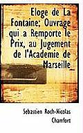 Loge de La Fontaine; Ouvrage Qui a Remport Le Prix, Au Jugement de L'Academie de Marseille