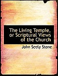 The Living Temple, or Scriptural Views of the Church