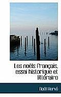 Les No Ls Fran Ais, Essai Historique Et Litt Raire