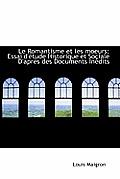 Le Romantisme Et Les Moeurs; Essai D' Tude Historique Et Sociale D'Apr?'s Des Documents in Dits