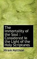 The Immortality of the Soul: Considered in the Light of the Holy Scriptures