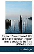 The Sacrifice Consumed. Life of Edward Hamilton Brewer, Lately a Soldier in the Army of the Potomac