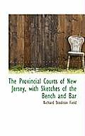 The Provincial Courts of New Jersey, with Sketches of the Bench and Bar