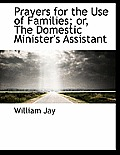 Prayers for the Use of Families; Or, the Domestic Minister's Assistant