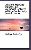 Ancient Meeting-Houses; Or, Memorial Pictures of Non-Conformity in Old London