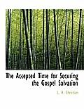 The Accepted Time for Securing the Gospel Salvation