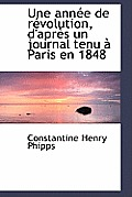 Une Ann E de R Volution, D'Apr?'s Un Journal Tenu Paris En 1848