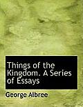 Things of the Kingdom. a Series of Essays