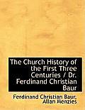 The Church History of the First Three Centuries / Dr. Ferdinand Christian Baur