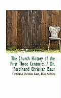 The Church History of the First Three Centuries / Dr. Ferdinand Christian Baur