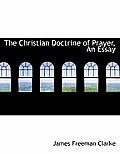 The Christian Doctrine of Prayer, an Essay