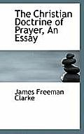 The Christian Doctrine of Prayer, an Essay