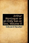 Arthur Montague or an Only Son at Sea, Volume II