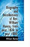 Biography and Recollections of REV. William Hanna, from Year 1826 to Year 1880.