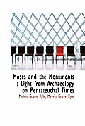 Moses and the Monuments: Light from Archaeology on Pentateuchal Times