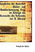 Geschichte Der Deutschen Backer- Und Konditorbewegung. Hrsg. Im Auftrage Des Vorstandes Des Verbande