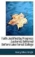 Faith Justified by Progress: Lectures Delivered Before Lake Forest College