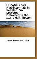 Essentials and Non-Essentials in Religion. Six Lectures Delivered in the Music Hall, Boston