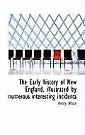 The Early History of New England, Illustrated by Numerous Interesting Incidents