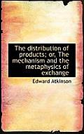 The Distribution of Products; Or, the Mechanism and the Metaphysics of Exchange