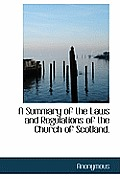 A Summary of the Laws and Regulations of the Church of Scotland.