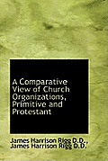 A Comparative View of Church Organizations, Primitive and Protestant