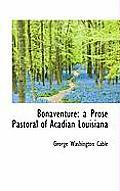 Bonaventure: A Prose Pastoral of Acadian Louisiana